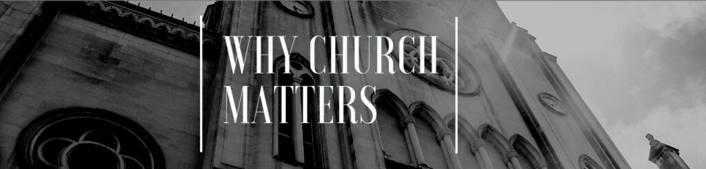 New Series - Why Church Matters - Emmaus Road Church in Fort Collins